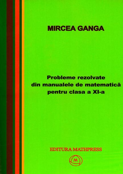 Matematica, Culegere de probleme rezolvate din Manualul pentru clasa XI-a