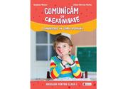 Comunicam cu creativitate. Comunicare in limba romana. Auxiliar pentru clasa I - Liliana Narcisa Stefan, Bogdana Maxim