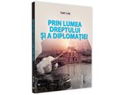 Prin lumea dreptului si a diplomatiei - Ioan Les