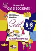 Domeniul om si societate. Caiet de activitati practice 5-6 ani - Alice Nichita, Alina Carmen Bozon