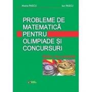 Probleme de matematica pentru olimpiade si concursuri. Editia a II-a revizuita - Pascu Maria, Pascu Ion