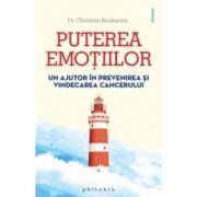 Puterea emotiilor. Un ajutor in prevenirea si vindecarea cancerului - Dr. Christian Boukaram