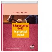 Raspunderea civila in procesul penal. Editia a II-a, revuzuta si adaugita (Diana Gorun)