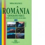 Romania - Geografie fizica, vol. 2 (Clima, ape, vegetatie, soluri, mediu) - Mihai Ielenicz