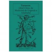 Tarascon. Ghid clinic de medicina de urgenta a adultului - Richard J. Hamilton