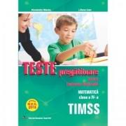 Teste pregatitoare pentru Evaluarea Nationala. TIMSS. Matematica pentru clasa a IV-a - Alexandra Manea, Liliana Ioan