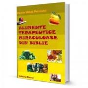 Alimente terapeutice miraculoase din Biblie - Dr. Mihai Petrovici