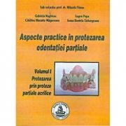 Aspecte practice in protezarea edentatiei partiale. Volumul I