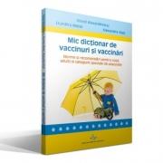 Mic dictionar de vaccinuri si vaccinari - Norme si recomandari pentru copii, adulti si categorii speciale de populatie (Viorel Alexandrescu)