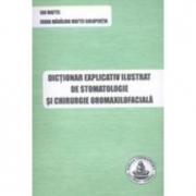 Dictionar explicativ ilustrat de stomatologie si chirurgie oromaxilofaciala (Ion Maftei, Ioana Madalina Maftei)