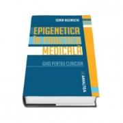 Epigenetica in practica medicala. Ghid pentru clinician (Prof. Dr. Sorin Buzinschi)