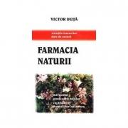 Farmacia naturii (Miracolul vindecarii bolilor cu ajutorul remediilor naturiste) - Victor Duta
