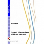 Fiziologia si fiziopatologia echilibrului acido-bazic - Marina Otelea