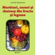 Muraturi, sosuri si chutney din fructe si legume - Jennifer MacKenzie