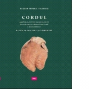 Cordul: Anatomie, repere embriologice si notiuni de infrastructura a miocardului - Atlas explicitat si comentat