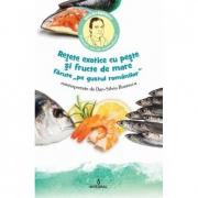 """Retete exotice cu peste si fructe de mare """"pe gustul romanilor"""" - Dan-Silviu Boerescu"""