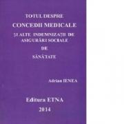 Totul despre concedii medicale si alte indemnizatii de asigurari sociale de sanatate (Adrian Ienea)