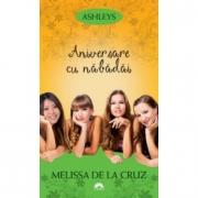 Aniversare cu nabadai. Ashleys vol. 3 - Melissa de la Cruz