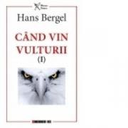 Cand vin vulturii (I) - Hans Bergel