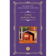 Coliba unchiului Tom - Harriet Beecher-Stowe