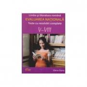 Limba si literatura romana- Evaluarea nationala (Teste cu rezolvari complete V-VIII)
