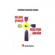 Ocultism si Adevar. Religie si Stiinta - Gheorghe Diculescu Neagoe