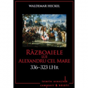 Razboaiele lui Alexandru cel Mare. 336-323 - i. Hr. - Waldemar Heckel
