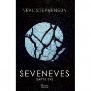 Seveneves. Sapte Eve - Neal Stephenson. Traducere de Ona Frantz