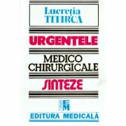Urgentele medico-chirurgicale. Sinteze pentru asistentii medicali, editia a III-a (Lucretia Titirca)