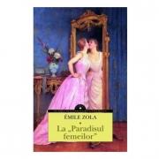 La Paradisul femeilor - Emile Zola