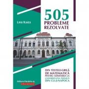 505 probleme rezolvate din testele-grila de matematica pentru admiterea la Universitatea Tehnica din Cluj-Napoca - Liviu Vlaicu