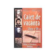 Caiet de Vacanta Limba si Literatura Romana (clasa a VII-a)