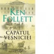 Capatul vesniciei. Al treilea volum din Trilogia Secolului - Ken Follett