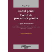 Codul penal. Codul de procedura penala. Legile de executare. Actualizat la 8 mai 2019