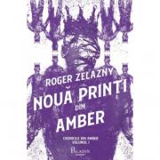 Cronicile din Amber #1. Noua printi din Amber - Roger Zelazny