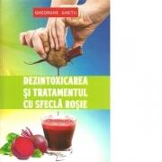 Dezintoxicarea si tratamentul cu sfecla rosie - Gheorghe Ghetu