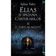 Elias si spioana Carturarilor II. O torta in noapte - Sabaa Tahir