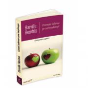 Primeste iubirea pe care o doresti - Ghid pentru cupluri - a XX-a editie aniversara, revizuita si actualizata - Harville Hendrix