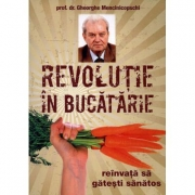 Revolutie in bucatarie. Reinvata sa gatesti sanatos - Gheorghe Mencinicopschi