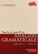 Teoria si practica analizei gramaticale. Distinctii si distinctii - G. G. Neamtu