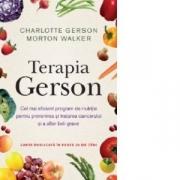 Terapia Gerson. Cel mai eficient program de nutritie pentru prevenirea si tratarea cancerului si a altor boli grave - Charlotte Gerson, Dr. Morton Walker