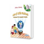Alya si cutia muzicala, volumul 1. Aventuri in templul mayas - Alina Ghimis