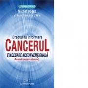 Cancerul. Vindecare neconventionala - Michel Dogna