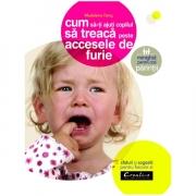 Cum sa-ti ajuti copilul sa treaca peste accesele de furie - Madeleine Deny