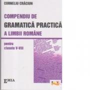 COMPENDIU DE GRAMATICA PRACTICA A LIMBII ROMANE( CL. V-VIII) - Corneliu Craciun