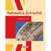 Matematica distractiva. Clasele V-XII - Colectiv de autori