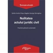 Nulitatea actului juridic civil. Practica judiciara comentata - Stefan Andrei Popa, Bogdan George Zdrenghea