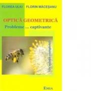 Optica geometria - Probleme... captivante - Florin Macesanu, Florea Uliu