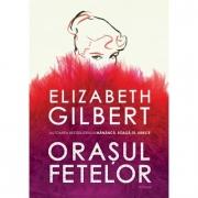 Orasul fetelor - Elizabeth Gilbert