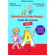 Comunicare in limba romana. Clasa 1. Caiet de scriere (model P) - Mihaela Serbanescu